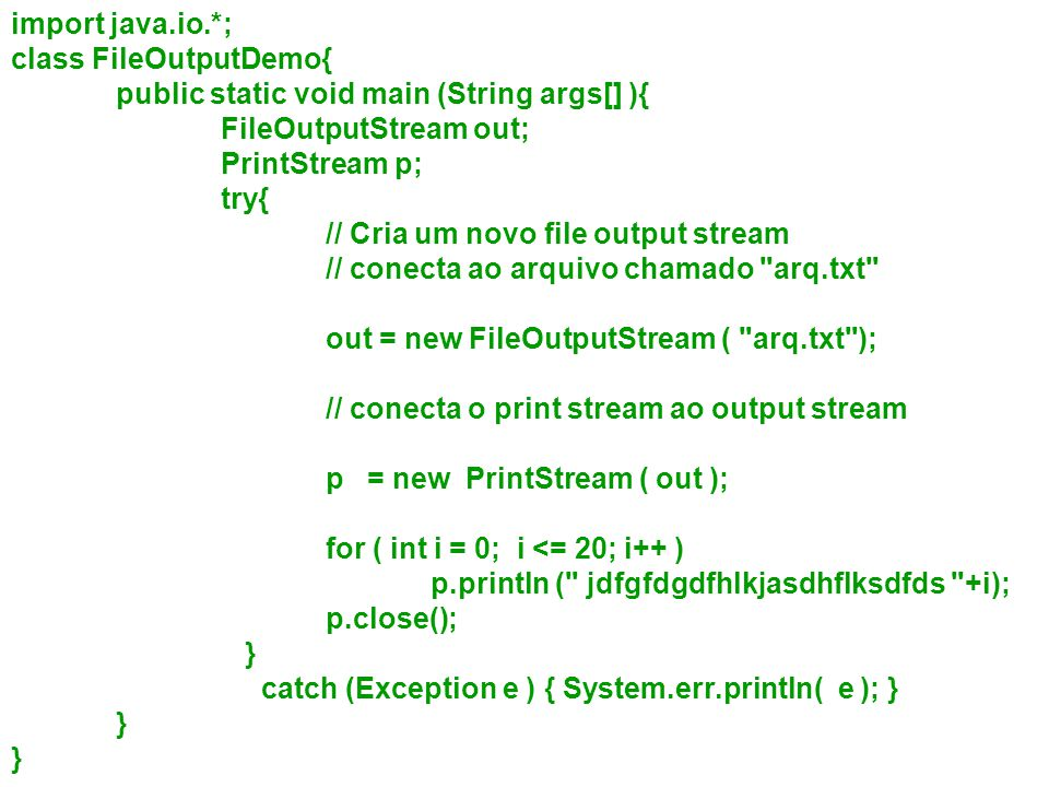 import java.io.*; class FileOutputDemo{ public static void main (String args[] ){ FileOutputStream out;